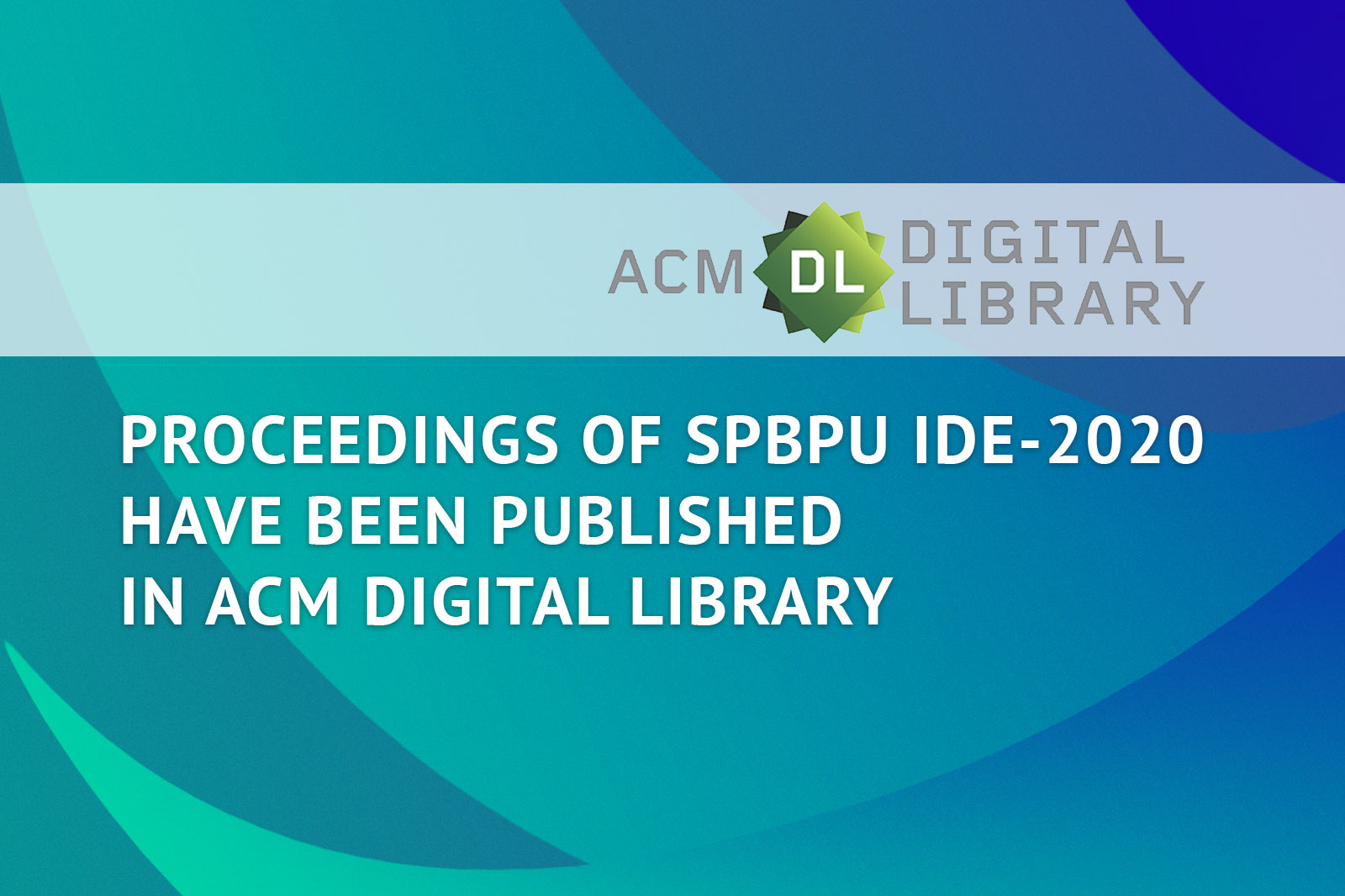 Proceedings of SPBPU IDE-2020 have been published in ACM digital library